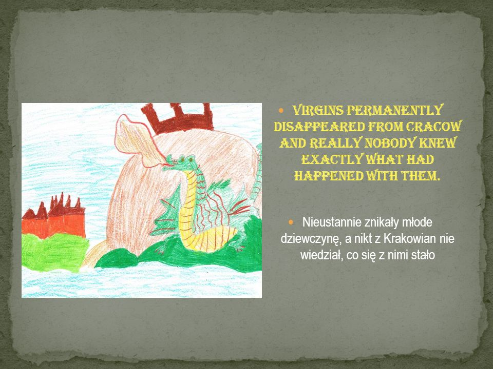 Virgins permanently disappeared from Cracow and really nobody knew exactly what had happened with them. Nieustannie znikały młode dziewczynę, a nikt z