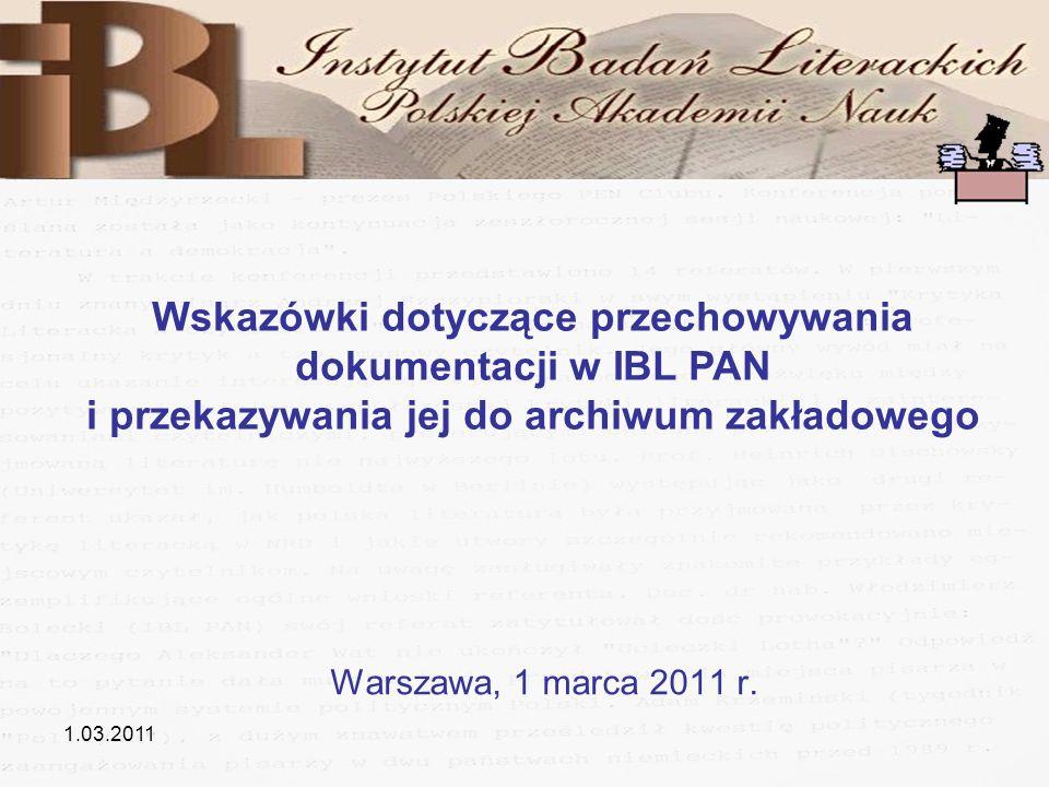 1.03.2011 Warszawa, 1 marca 2011 r. Wskazówki dotyczące przechowywania dokumentacji w IBL PAN i przekazywania jej do archiwum zakładowego