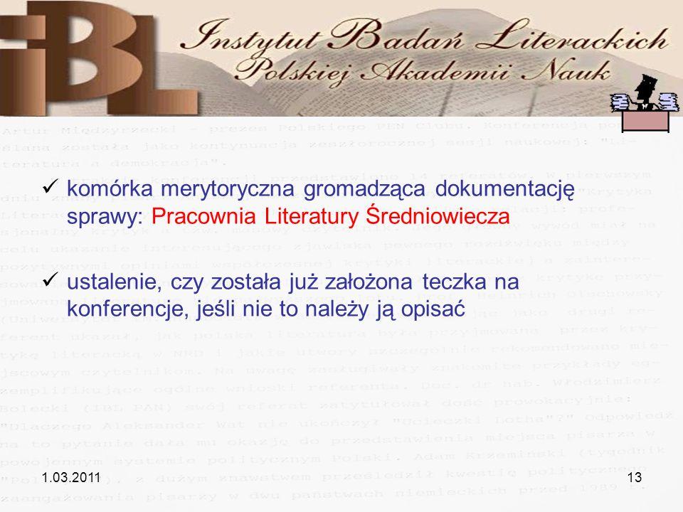 1.03.201113 komórka merytoryczna gromadząca dokumentację sprawy: Pracownia Literatury Średniowiecza ustalenie, czy została już założona teczka na konf