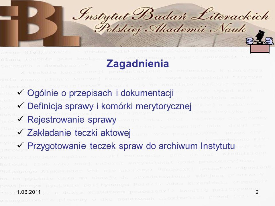 1.03.20112 Zagadnienia Ogólnie o przepisach i dokumentacji Definicja sprawy i komórki merytorycznej Rejestrowanie sprawy Zakładanie teczki aktowej Prz