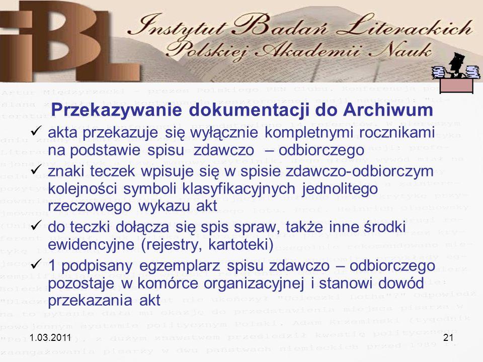 1.03.201121 Przekazywanie dokumentacji do Archiwum akta przekazuje się wyłącznie kompletnymi rocznikami na podstawie spisu zdawczo – odbiorczego znaki