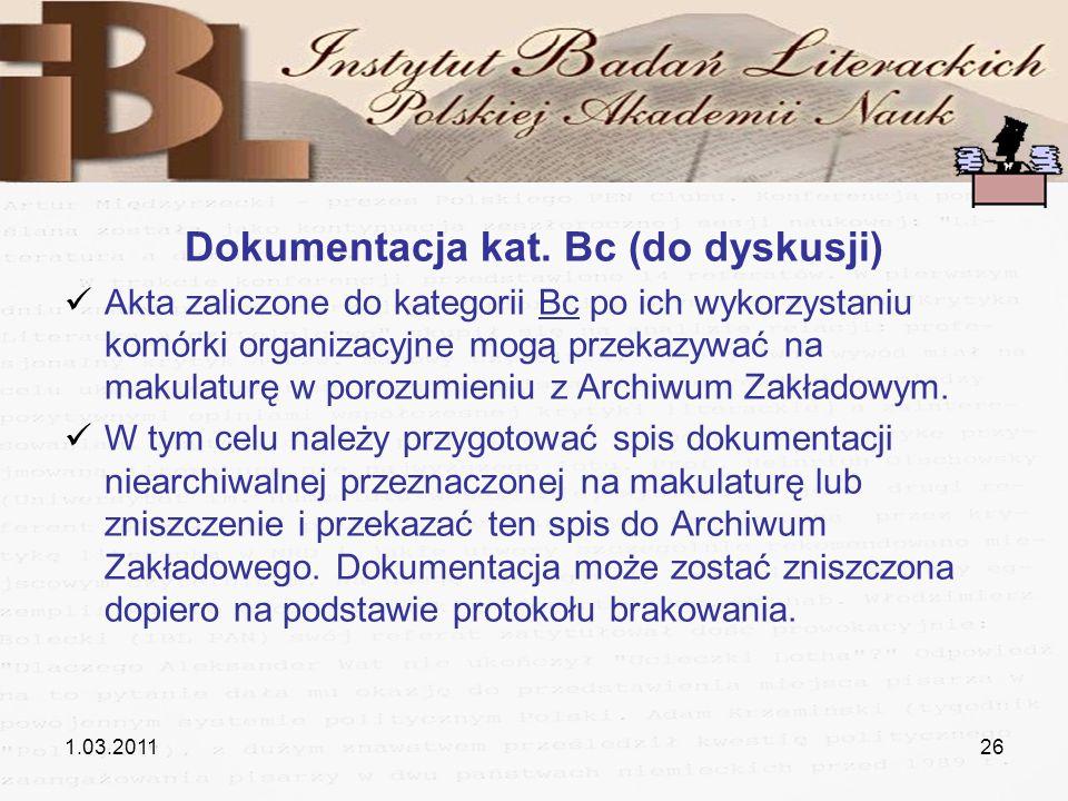 1.03.201126 Dokumentacja kat. Bc (do dyskusji) Akta zaliczone do kategorii Bc po ich wykorzystaniu komórki organizacyjne mogą przekazywać na makulatur