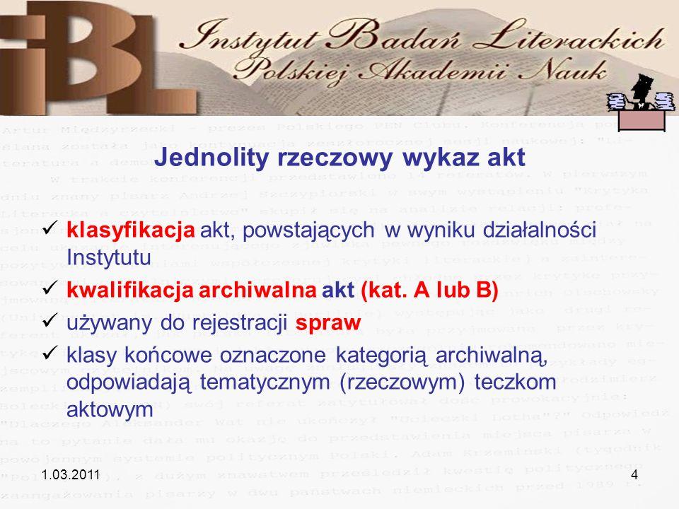 1.03.20114 Jednolity rzeczowy wykaz akt klasyfikacja akt, powstających w wyniku działalności Instytutu kwalifikacja archiwalna akt (kat. A lub B) używ