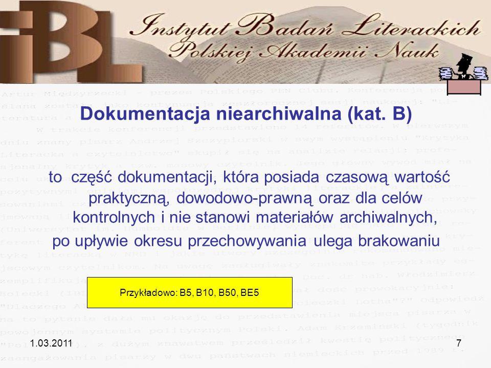 1.03.20117 Dokumentacja niearchiwalna (kat. B) to część dokumentacji, która posiada czasową wartość praktyczną, dowodowo-prawną oraz dla celów kontrol