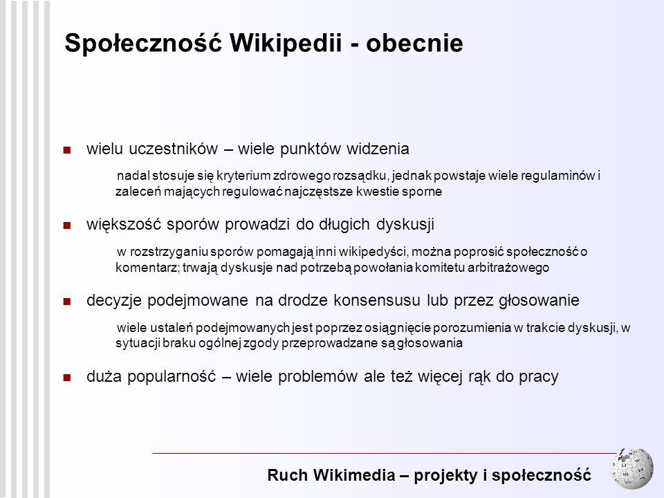 Ruch Wikimedia – projekty i społeczność 10 Społeczność Wikipedii - obecnie wielu uczestników – wiele punktów widzenia nadal stosuje się kryterium zdro