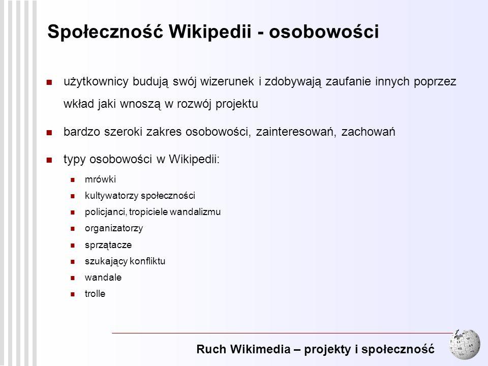 Ruch Wikimedia – projekty i społeczność 12 Społeczność Wikipedii - osobowości użytkownicy budują swój wizerunek i zdobywają zaufanie innych poprzez wk