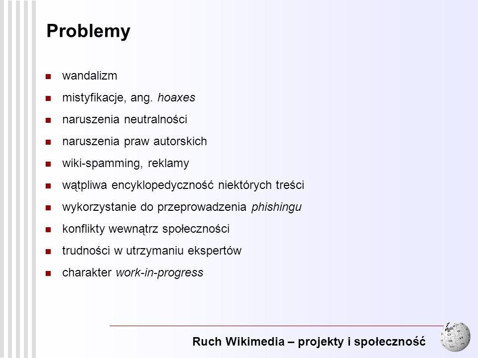Ruch Wikimedia – projekty i społeczność 13 Problemy wandalizm mistyfikacje, ang. hoaxes naruszenia neutralności naruszenia praw autorskich wiki-spammi