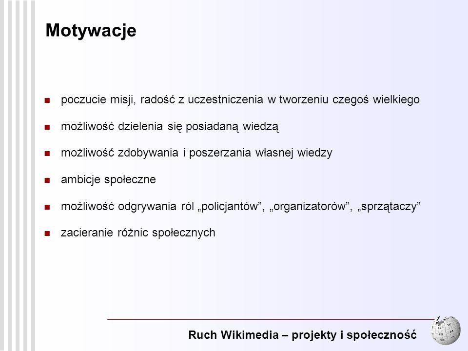 Ruch Wikimedia – projekty i społeczność 18 Motywacje poczucie misji, radość z uczestniczenia w tworzeniu czegoś wielkiego możliwość dzielenia się posi