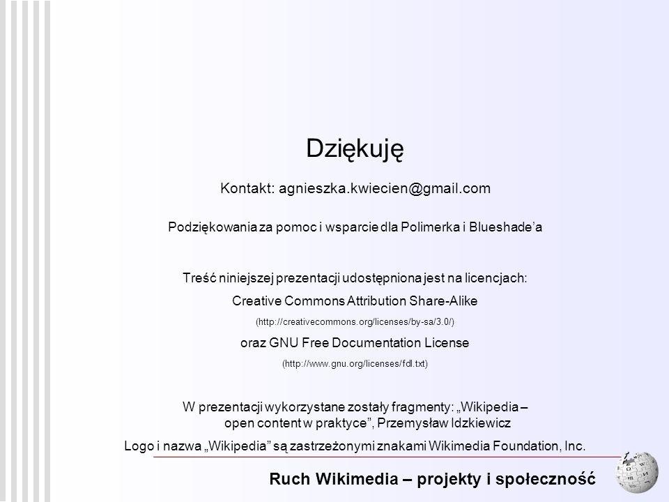 Ruch Wikimedia – projekty i społeczność 20 Dziękuję Kontakt: agnieszka.kwiecien@gmail.com Podziękowania za pomoc i wsparcie dla Polimerka i Blueshadea