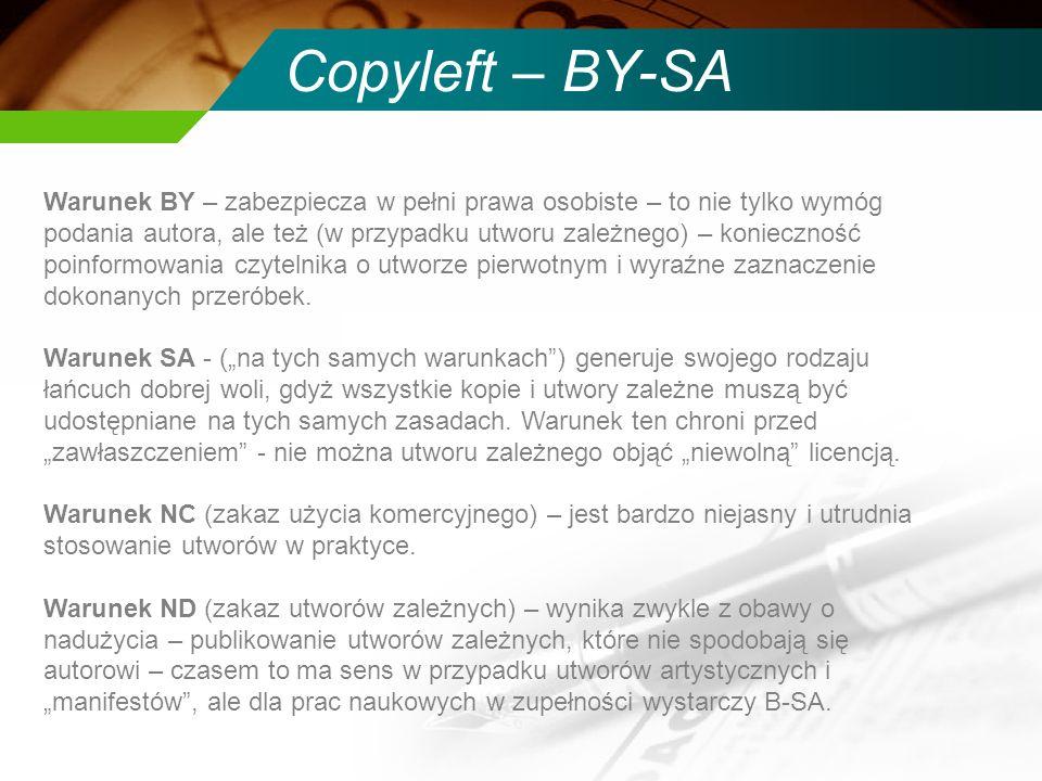 Copyleft – BY-SA Warunek BY – zabezpiecza w pełni prawa osobiste – to nie tylko wymóg podania autora, ale też (w przypadku utworu zależnego) – konieczność poinformowania czytelnika o utworze pierwotnym i wyraźne zaznaczenie dokonanych przeróbek.