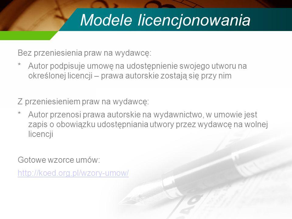 Modele licencjonowania Bez przeniesienia praw na wydawcę: *Autor podpisuje umowę na udostępnienie swojego utworu na określonej licencji – prawa autorskie zostają się przy nim Z przeniesieniem praw na wydawcę: *Autor przenosi prawa autorskie na wydawnictwo, w umowie jest zapis o obowiązku udostępniania utwory przez wydawcę na wolnej licencji Gotowe wzorce umów: http://koed.org.pl/wzory-umow/