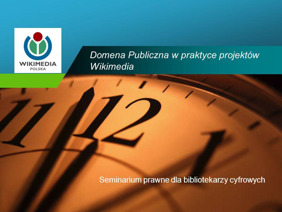 Company LOGO Domena Publiczna w praktyce projektów Wikimedia Seminarium prawne dla bibliotekarzy cyfrowych