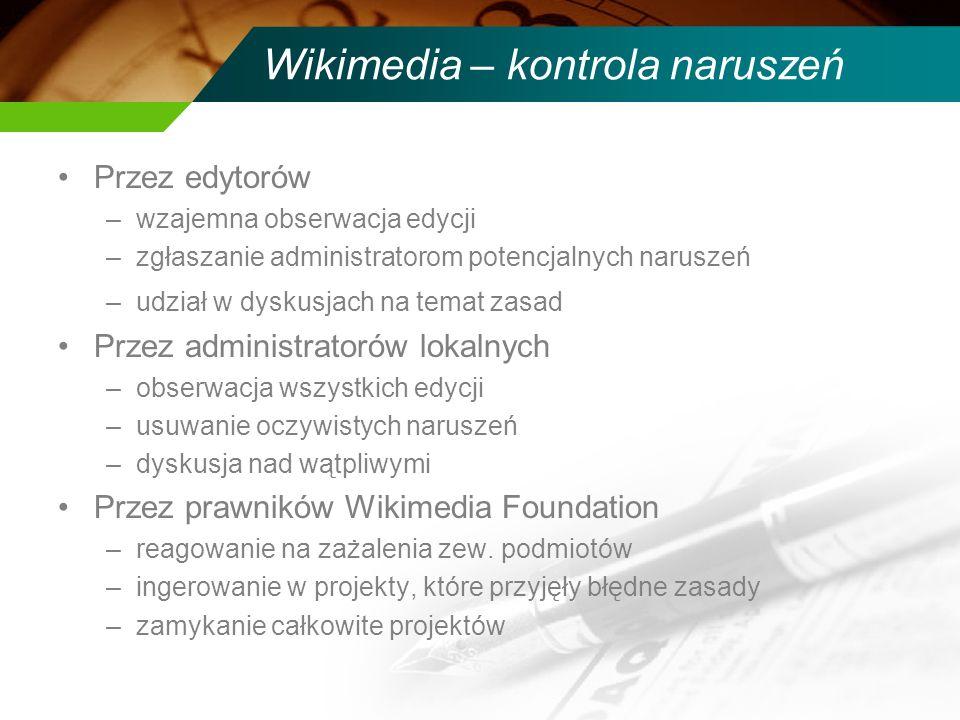 Wikimedia – kontrola naruszeń Przez edytorów –wzajemna obserwacja edycji –zgłaszanie administratorom potencjalnych naruszeń –udział w dyskusjach na te