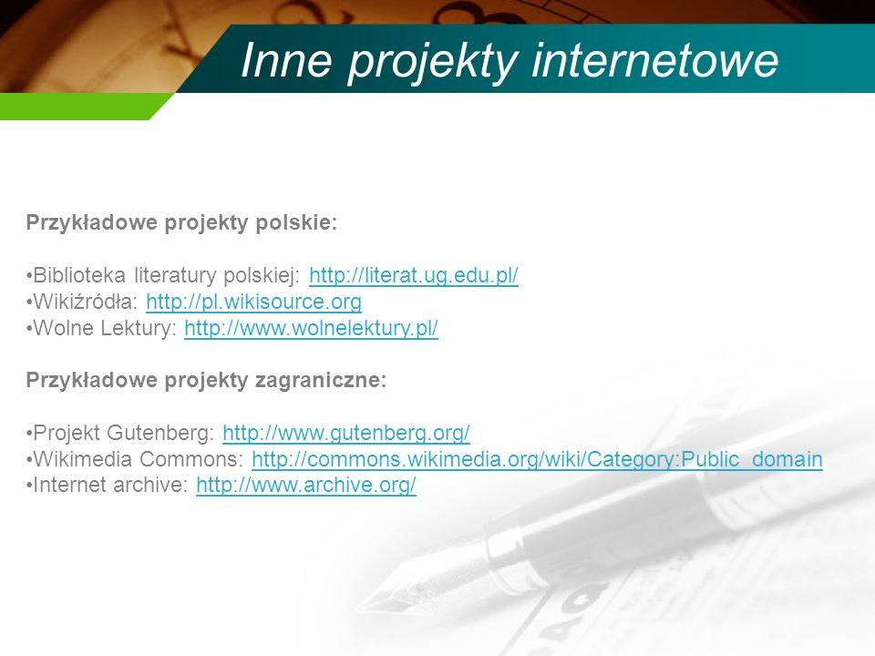 Inne projekty internetowe Przykładowe projekty polskie: Biblioteka literatury polskiej: http://literat.ug.edu.pl/http://literat.ug.edu.pl/ Wikiźródła: