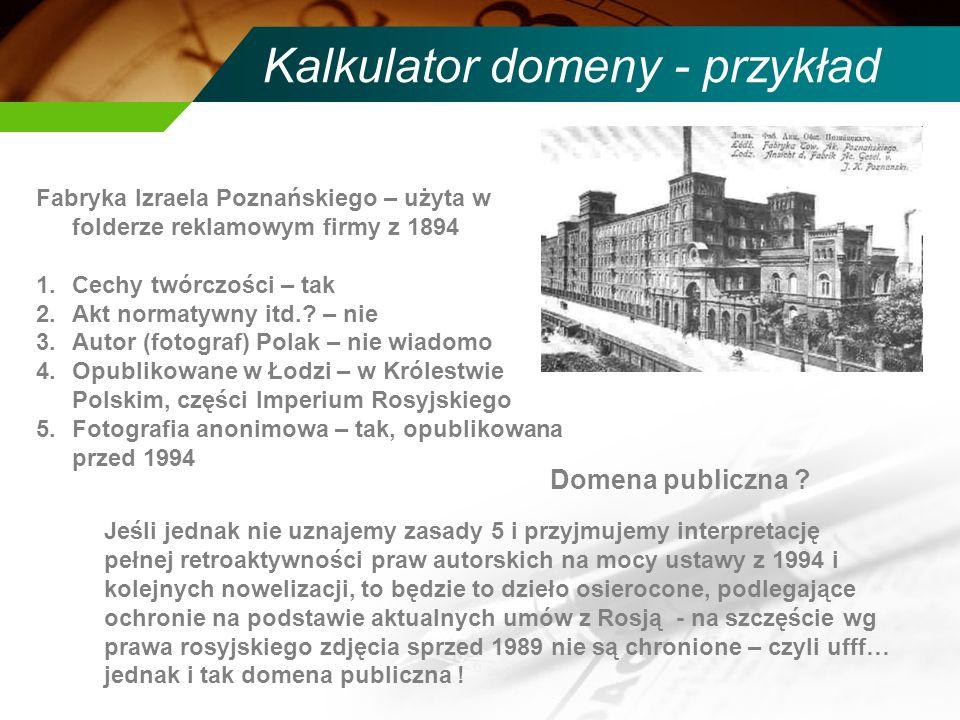 Kalkulator domeny - przykład Fabryka Izraela Poznańskiego – użyta w folderze reklamowym firmy z 1894 1.Cechy twórczości – tak 2.Akt normatywny itd.? –