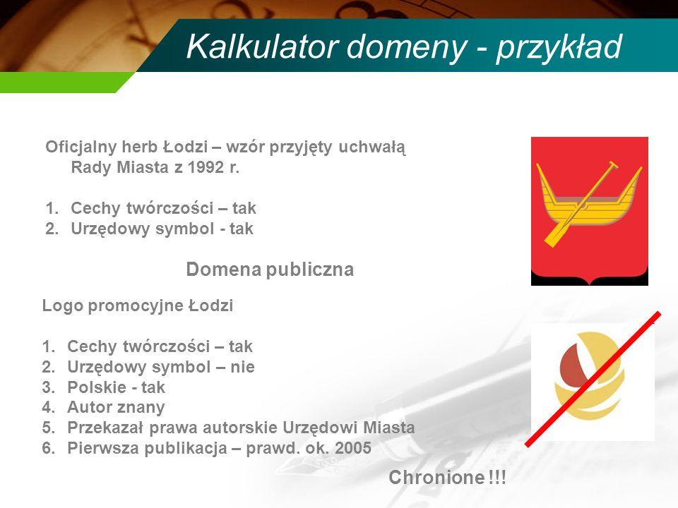 Kalkulator domeny - przykład Oficjalny herb Łodzi – wzór przyjęty uchwałą Rady Miasta z 1992 r. 1.Cechy twórczości – tak 2.Urzędowy symbol - tak Logo