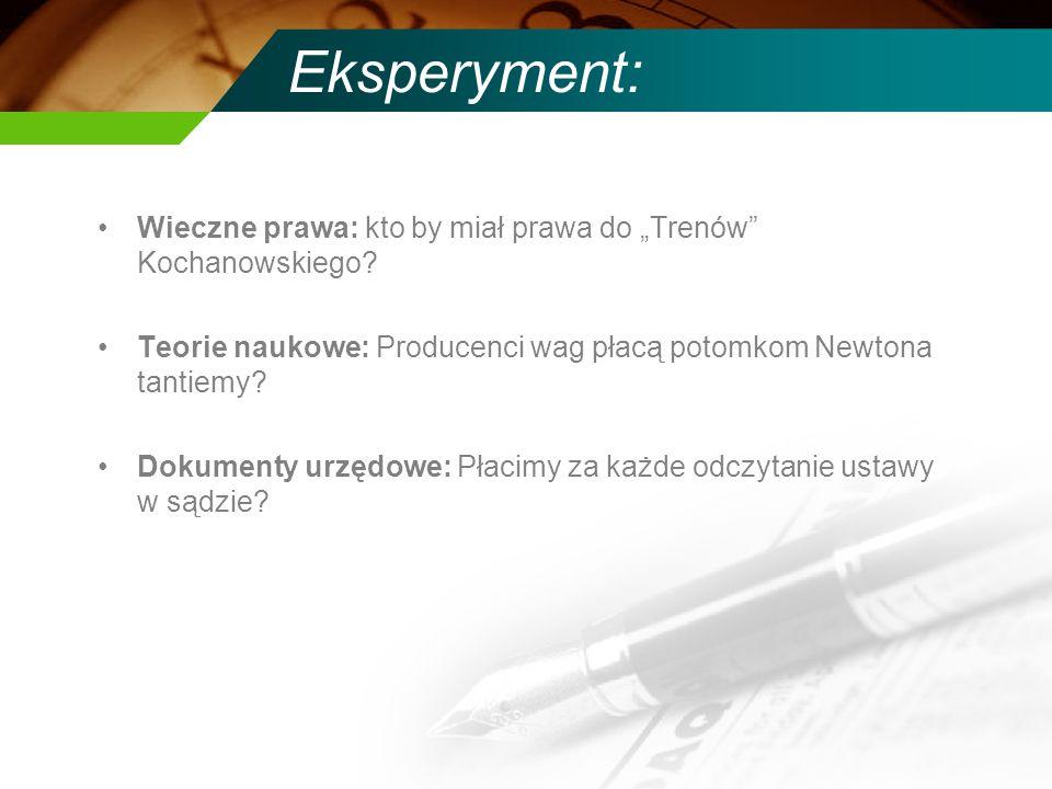 Eksperyment: Wieczne prawa: kto by miał prawa do Trenów Kochanowskiego? Teorie naukowe: Producenci wag płacą potomkom Newtona tantiemy? Dokumenty urzę
