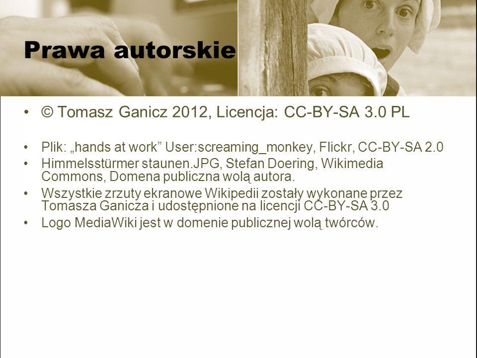 Prawa autorskie © Tomasz Ganicz 2012, Licencja: CC-BY-SA 3.0 PL Plik: hands at work User:screaming_monkey, Flickr, CC-BY-SA 2.0 Himmelsstürmer staunen