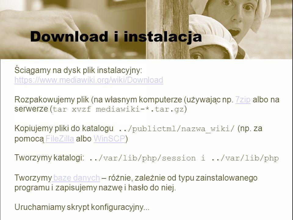 Download i instalacja Ściągamy na dysk plik instalacyjny: https://www.mediawiki.org/wiki/Download Rozpakowujemy plik (na własnym komputerze (używając