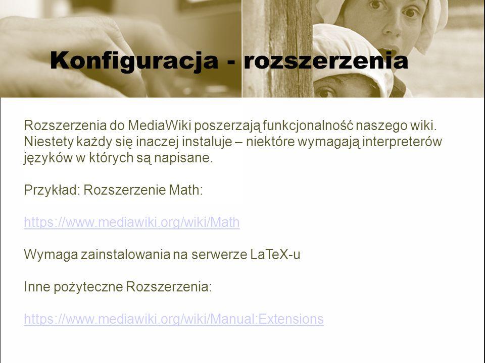 Konfiguracja - rozszerzenia Rozszerzenia do MediaWiki poszerzają funkcjonalność naszego wiki. Niestety każdy się inaczej instaluje – niektóre wymagają