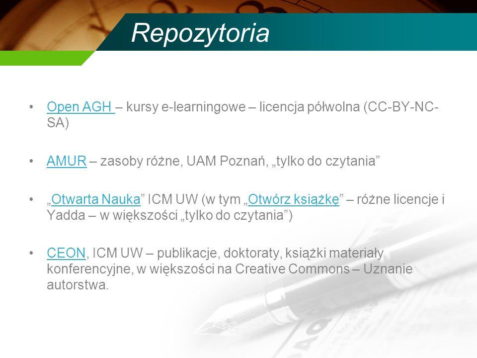 Repozytoria Open AGH – kursy e-learningowe – licencja półwolna (CC-BY-NC- SA)Open AGH AMUR – zasoby różne, UAM Poznań, tylko do czytaniaAMUR Otwarta Nauka ICM UW (w tym Otwórz książkę – różne licencje i Yadda – w większości tylko do czytania)Otwarta NaukaOtwórz książkę CEON, ICM UW – publikacje, doktoraty, książki materiały konferencyjne, w większości na Creative Commons – Uznanie autorstwa.CEON