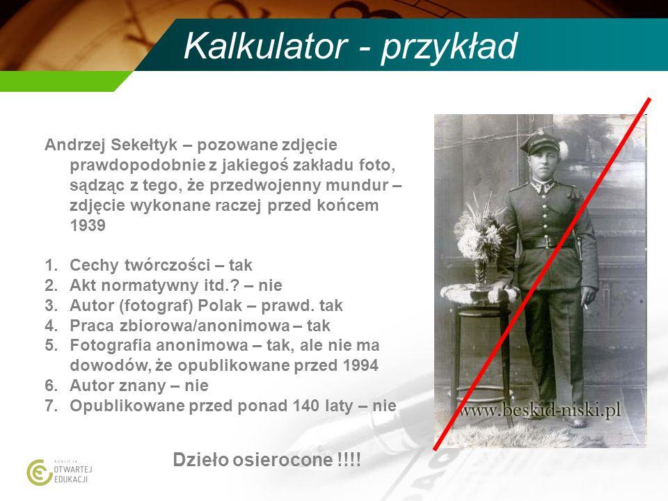 Kalkulator - przykład Andrzej Sekełtyk – pozowane zdjęcie prawdopodobnie z jakiegoś zakładu foto, sądząc z tego, że przedwojenny mundur – zdjęcie wykonane raczej przed końcem 1939 1.Cechy twórczości – tak 2.Akt normatywny itd..
