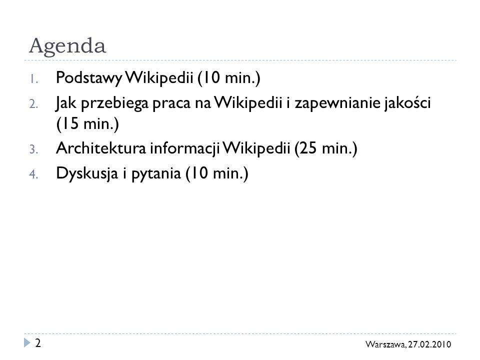 2 Agenda 1. Podstawy Wikipedii (10 min.) 2. Jak przebiega praca na Wikipedii i zapewnianie jakości (15 min.) 3. Architektura informacji Wikipedii (25