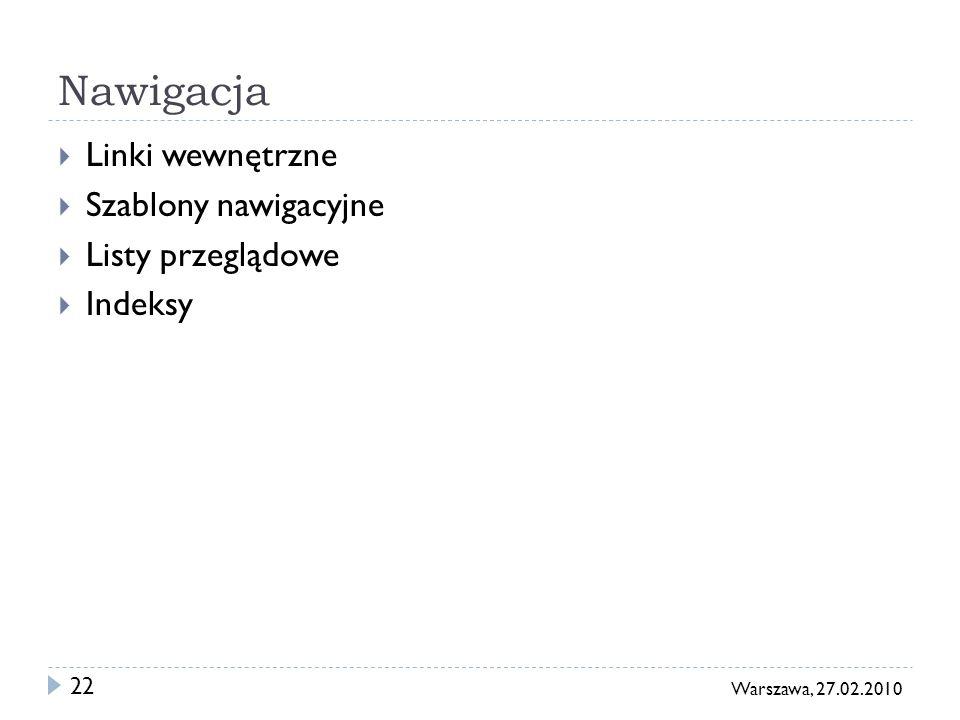 22 Warszawa, 27.02.2010 Nawigacja Linki wewnętrzne Szablony nawigacyjne Listy przeglądowe Indeksy