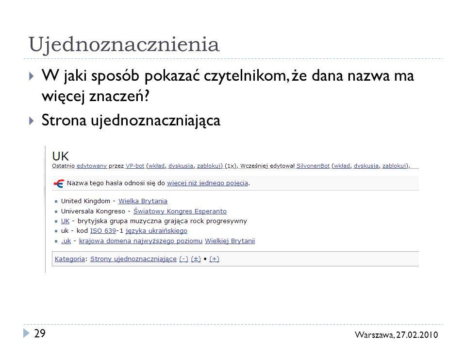 29 Warszawa, 27.02.2010 Ujednoznacznienia W jaki sposób pokazać czytelnikom, że dana nazwa ma więcej znaczeń? Strona ujednoznaczniająca
