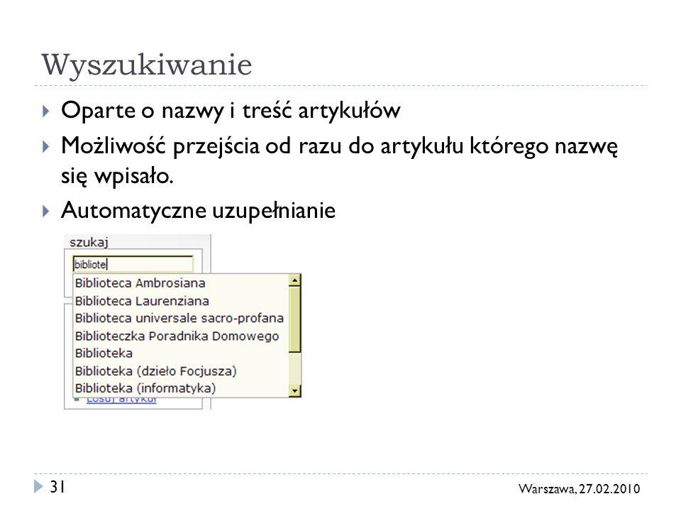 31 Warszawa, 27.02.2010 Wyszukiwanie Oparte o nazwy i treść artykułów Możliwość przejścia od razu do artykułu którego nazwę się wpisało. Automatyczne