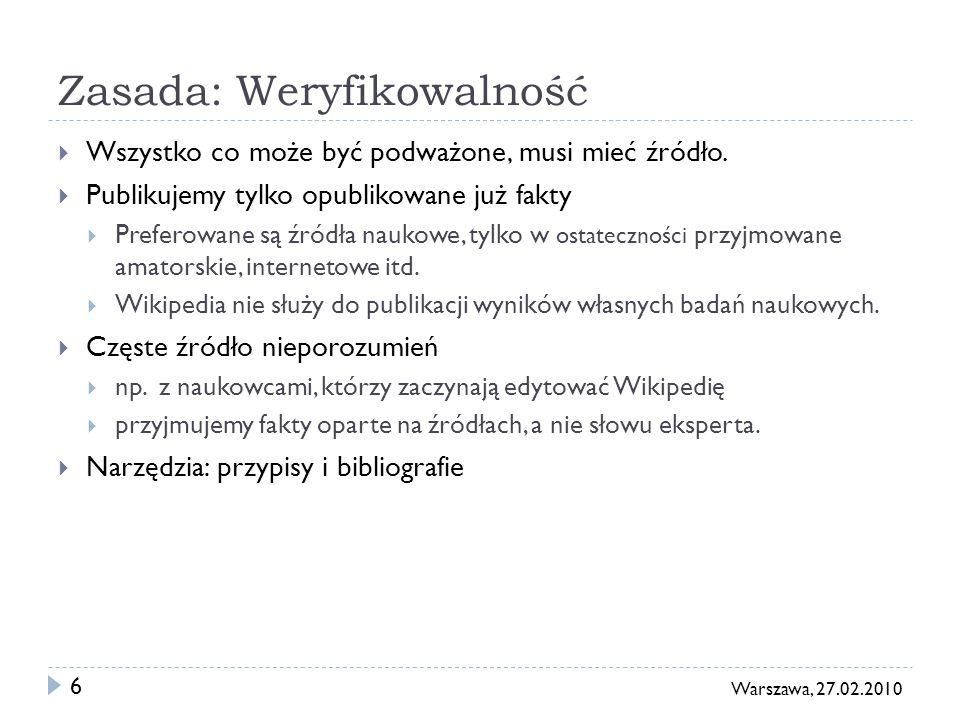 6 Warszawa, 27.02.2010 Zasada: Weryfikowalność Wszystko co może być podważone, musi mieć źródło. Publikujemy tylko opublikowane już fakty Preferowane