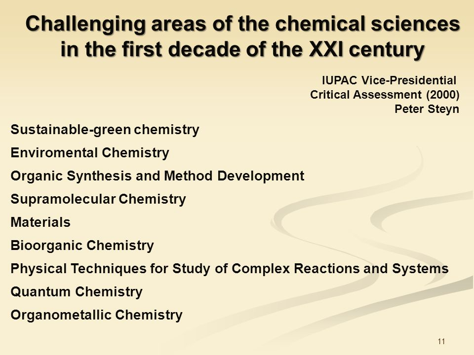 11 Challenging areas of the chemical sciences in the first decade of the XXI century Sustainable-green chemistry Enviromental Chemistry Organic Synthe