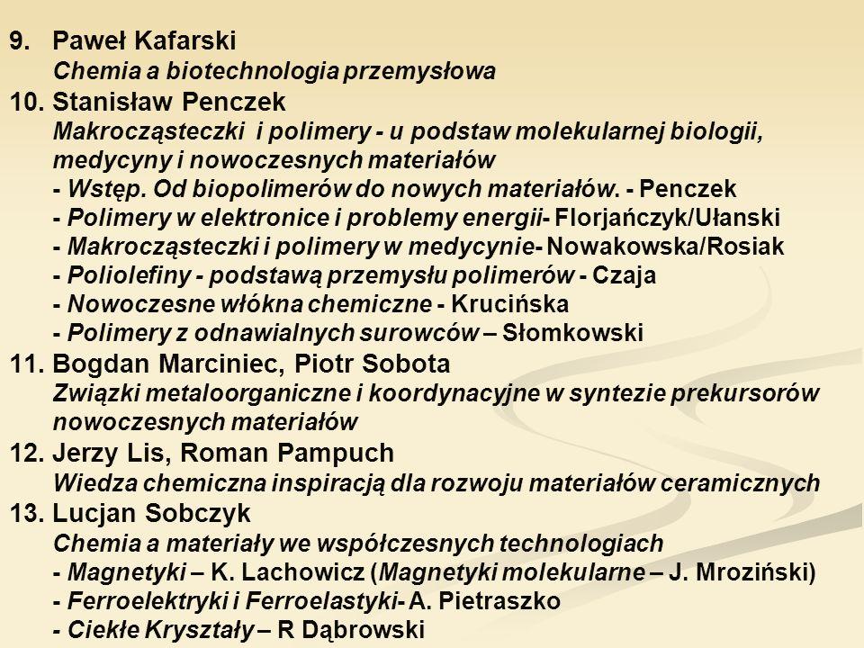9.Paweł Kafarski Chemia a biotechnologia przemysłowa 10.Stanisław Penczek Makrocząsteczki i polimery - u podstaw molekularnej biologii, medycyny i now