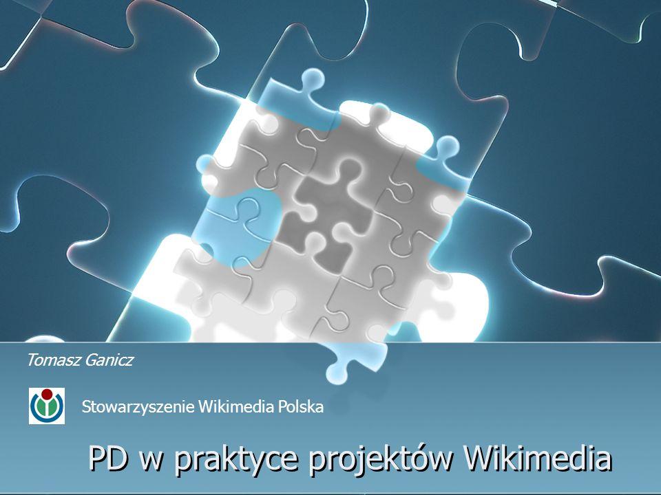 PD w praktyce projektów Wikimedia Tomasz Ganicz Stowarzyszenie Wikimedia Polska