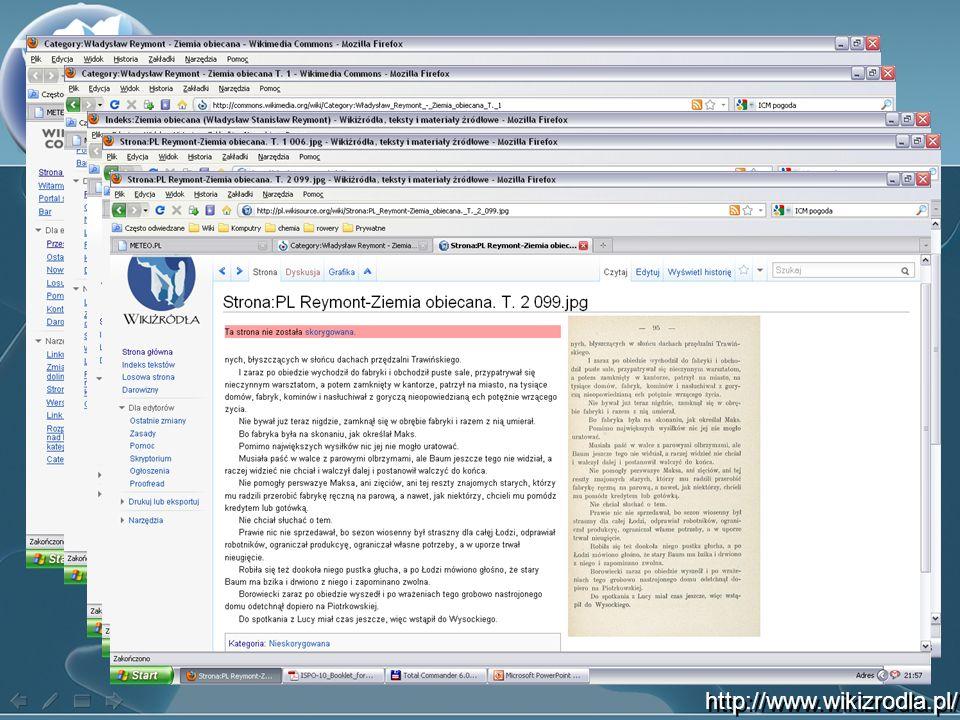 Proces produkcyjny z OCR Robimy skany książki samemu i ładujemy je do Wikimedia Commons lub pobieram skany w formacie djv z którejś z bibliotek cyfrowychWikimedia Commons Tworzymy strukturę index dla danej książki (jest ona tworzona półautomatycznie) index Robimy surowy OCR strona po stronie – albo oprogramowaniem własnym, albo on-line przez system udostępniony na serwerze Wikimedia Foundation Strona po stronie poprawiamy tekst z OCR na specjalnych stronach proofreadproofread Druga osoba przegląda tekst ponownie i go zatwierdza Finalny tekst przenosimy do oficjalnej przestrzeni Wikiźródeł.