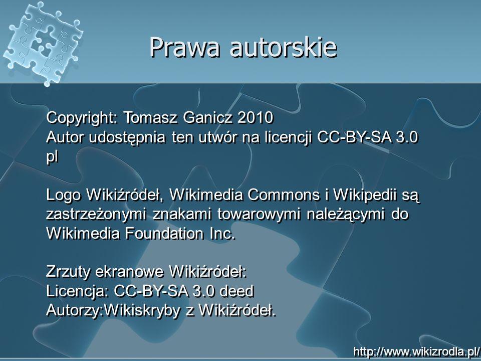 Prawa autorskie Copyright: Tomasz Ganicz 2010 Autor udostępnia ten utwór na licencji CC-BY-SA 3.0 pl Logo Wikiźródeł, Wikimedia Commons i Wikipedii są zastrzeżonymi znakami towarowymi należącymi do Wikimedia Foundation Inc.