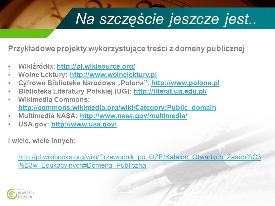 Na szczęście jeszcze jest.. Przykładowe projekty wykorzystujące treści z domeny publicznej Wikiźródła: http://pl.wikisource.org/http://pl.wikisource.o