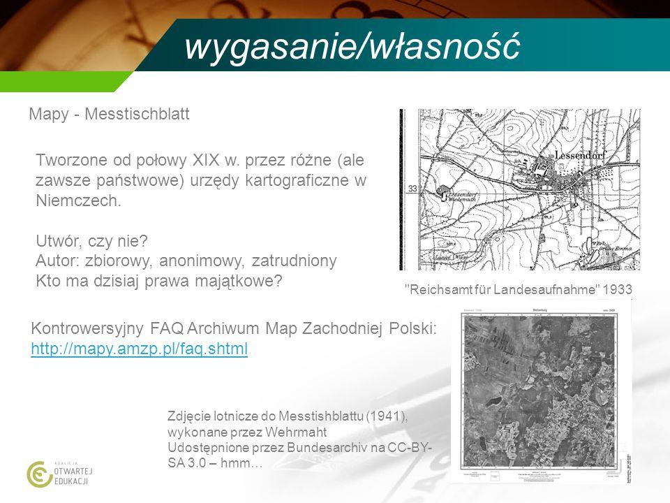 wygasanie/własność Mapy - Messtischblatt Tworzone od połowy XIX w. przez różne (ale zawsze państwowe) urzędy kartograficzne w Niemczech. Utwór, czy ni