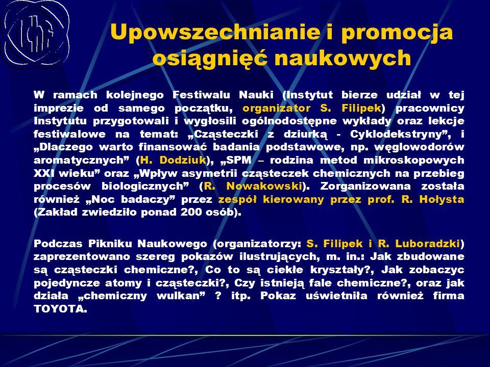 Upowszechnianie i promocja osiągnięć naukowych W ramach kolejnego Festiwalu Nauki (Instytut bierze udział w tej imprezie od samego początku, organizat