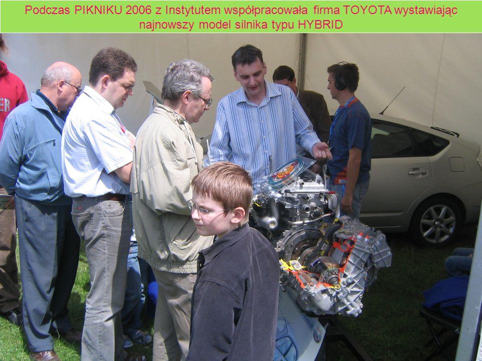 Podczas PIKNIKU 2006 z Instytutem współpracowała firma TOYOTA wystawiając najnowszy model silnika typu HYBRID