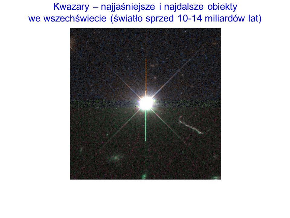 Kwazary – najjaśniejsze i najdalsze obiekty we wszechświecie (światło sprzed 10-14 miliardów lat)