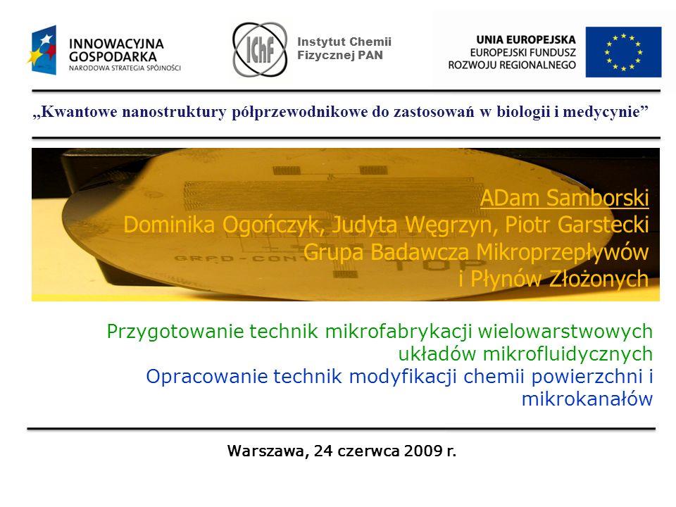 Kwantowe nanostruktury półprzewodnikowe do zastosowań w biologii i medycynie Doc.dr hab. Piotr Garstecki Dr Adam Samborski Grupa Badawcza Mikroprzepły