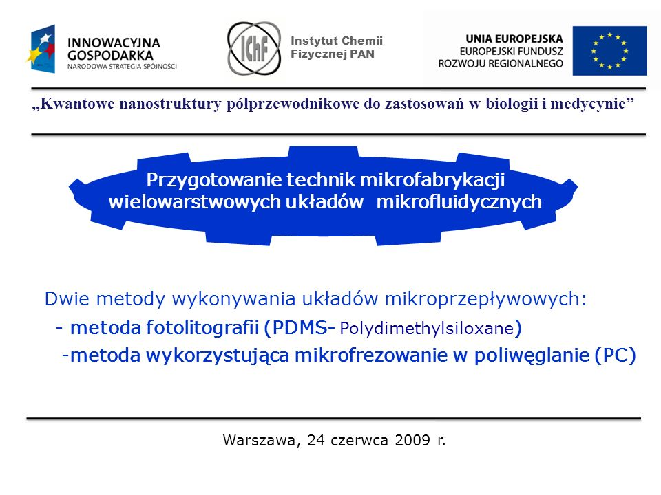 Kwantowe nanostruktury półprzewodnikowe do zastosowań w biologii i medycynie Warszawa, 24 czerwca 2009 r. Instytut Chemii Fizycznej PAN Dwie metody wy