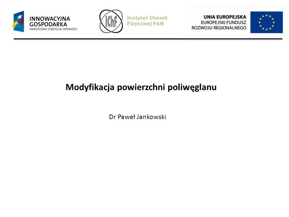 Instytut Chemii Fizycznej PAN Modyfikacja powierzchni poliwęglanu Dr Paweł Jankowski
