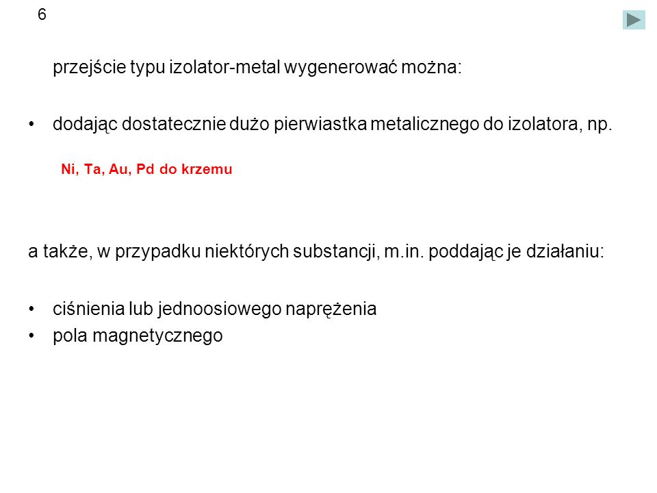 przejście typu izolator-metal wygenerować można: dodając dostatecznie dużo pierwiastka metalicznego do izolatora, np.