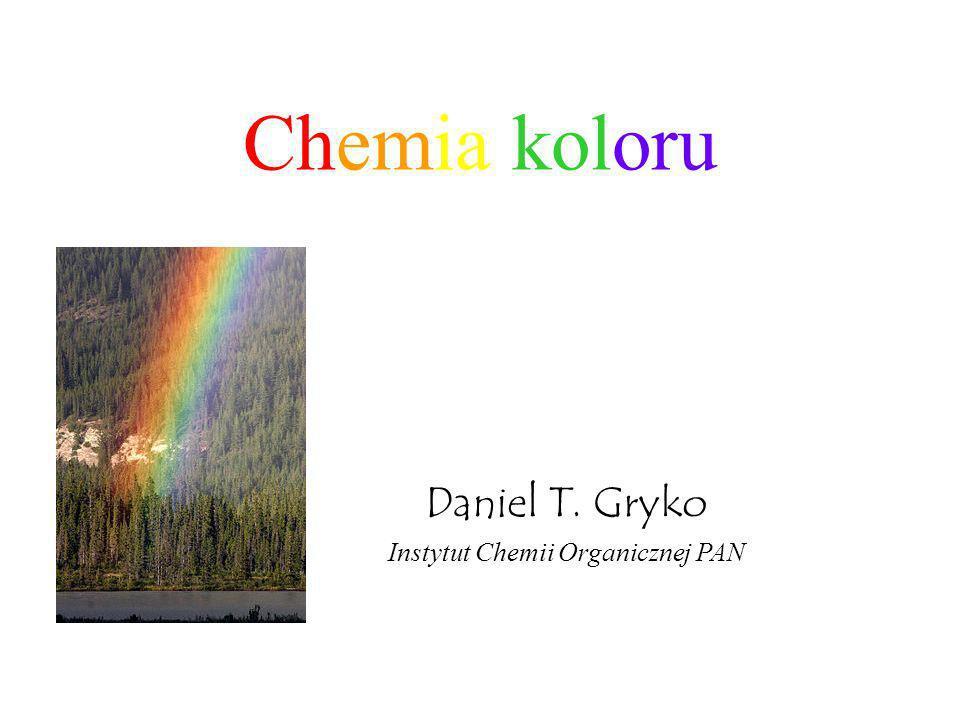 Chemia koloru Daniel T. Gryko Instytut Chemii Organicznej PAN