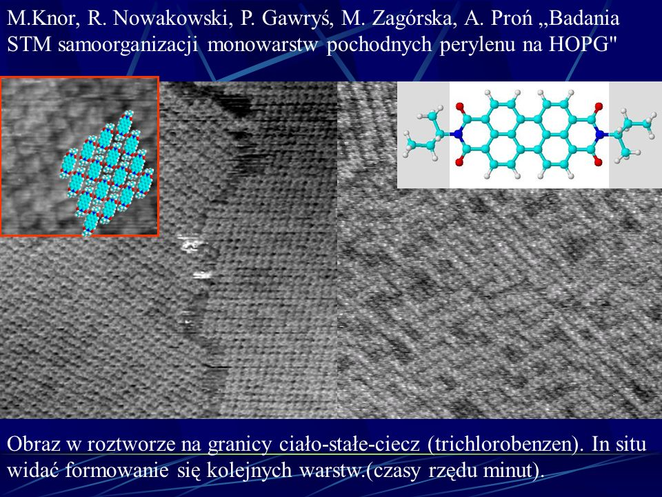 M.Knor, R. Nowakowski, P. Gawryś, M. Zagórska, A. Proń Badania STM samoorganizacji monowarstw pochodnych perylenu na HOPG