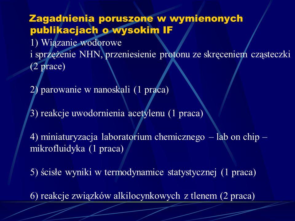 Zagadnienia poruszone w wymienonych publikacjach o wysokim IF 1) Wiązanie wodorowe i sprzężenie NHN, przeniesienie protonu ze skręceniem cząsteczki (2