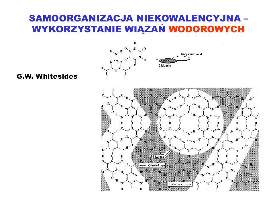 SAMOORGANIZACJA NIEKOWALENCYJNA – WYKORZYSTANIE WIĄZAŃ WODOROWYCH G.W. Whitesides