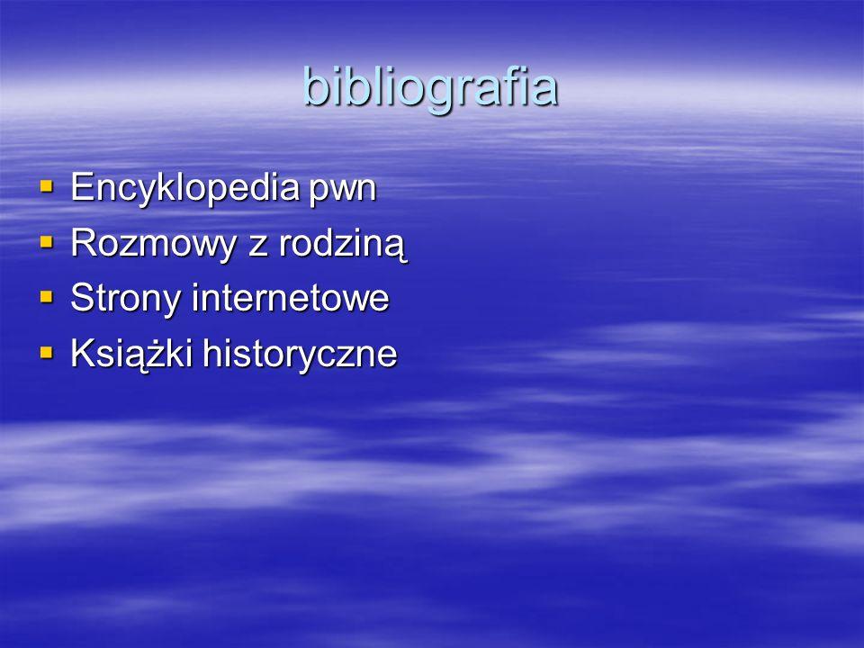 bibliografia Encyklopedia pwn Encyklopedia pwn Rozmowy z rodziną Rozmowy z rodziną Strony internetowe Strony internetowe Książki historyczne Książki h